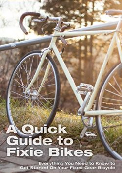 A Quick Guide To Fixie Bikes: Everything You Need To Know To Get Started On Your Fixed-Gear Bicy ...