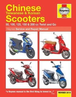 Chinese Taiwanese & Korean Scooters Revised 2014: 50, 100, 125, 150 & 200 cc Twist and G ...