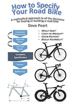 How to Specify Your Road Bike: A methodical approach to all the decisions for buying or building ...