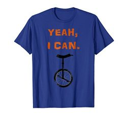 Unicycle T-Shirt: Distressed Yeah, I Can Ride A Unicycle